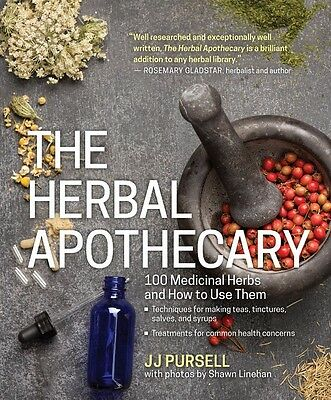 The Herbal Apothecary 100 Medicinal Herbs and How to Use Them by JJ Pursell