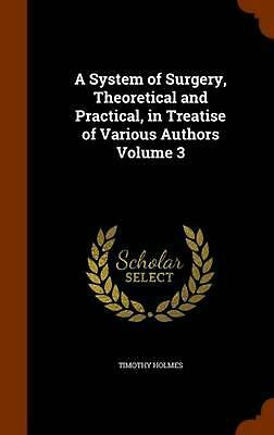 A System of Surgery, Theoretical and Practical, in Treatise of Various Authors V