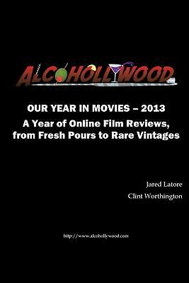 Alcohollywood - Our Year in Movies 2013 by Jared Latore (English) Paperback Book