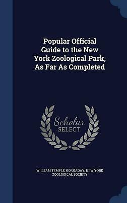 Popular Official Guide to the New York Zoological Park, as Far as Completed by W