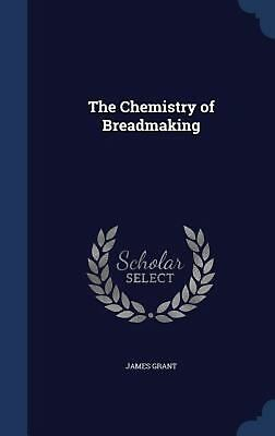 Chemistry of Breadmaking by James Grant (English) Hardcover Book Free Shipping!