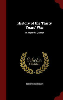History of the Thirty Years' War: Tr. from the German by Friedrich Schiller (Eng