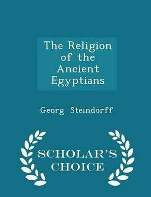 Religion of the Ancient Egyptians - Scholar's Choice Edition by Georg Steindorff