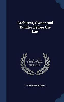 Architect, Owner and Builder Before the Law by Theodore Minot Clark Hardcover Bo