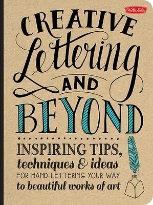 Creative Lettering and Beyond: Inspiring tips, techniques, and ideas for hand l.