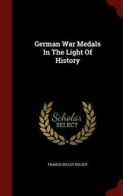 German War Medals in the Light of History by Francis Willey Kelsey (English) Har