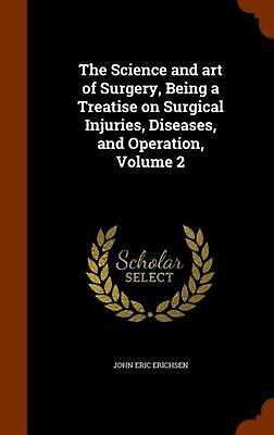 The Science and Art of Surgery, Being a Treatise on Surgical Injuries, Diseases,