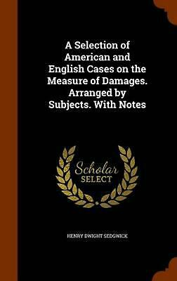 A Selection of American and English Cases on the Measure of Damages. Arranged by