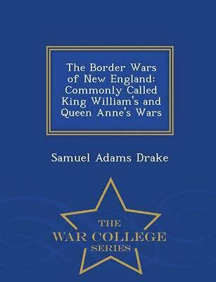 Border Wars of New England, Commonly Called King William's and Queen Anne's Wars