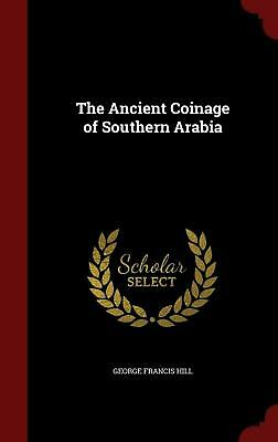 The Ancient Coinage of Southern Arabia by George Francis Hill (English) Hardcove