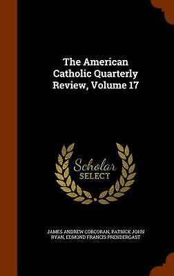 The American Catholic Quarterly Review, Volume 17 by James Andrew Corcoran (Engl