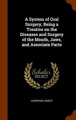 A System of Oral Surgery, Being a Treatise on the Diseases and Surgery of the Mo