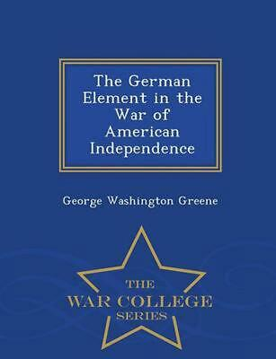 German Element in the War of American Independence - War College Series by Georg
