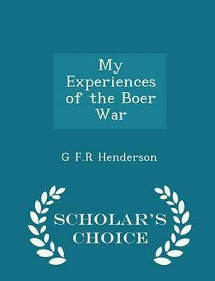 My Experiences of the Boer War - Scholar's Choice Edition by G.F.R. Henderson (E