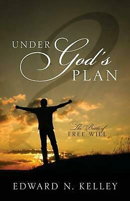 Under God's Plan: The Battle of Free Will by Edward N. Kelley (English) Paperbac