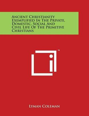 Ancient Christianity Exemplified in the Private, Domestic, Social and Civil Life