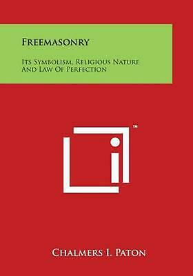 Freemasonry: Its Symbolism, Religious Nature and Law of Perfection by Chalmers I