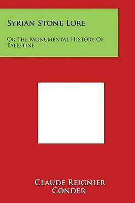 Syrian Stone Lore: Or the Monumental History of Palestine by Claude Reignier Con