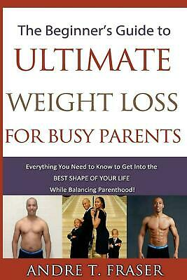 Beginner's Guide to Ultimate Weight Loss for Busy Parents: Everything You Need t