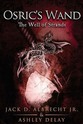 The Well of Strands (Osric's Wand, Book Three) by Jack D. Jr. Albrecht (English)
