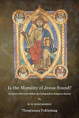 Is the Morality of Jesus Sound? by M.M. Mangasarian (English) Paperback Book Fre