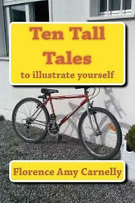 Ten Tall Tales: To Illustrate Yourself by Florence Amy Carnelly (English) Paperb