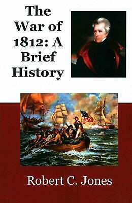 The War of 1812: A Brief History by Robert C. Jones (English) Paperback Book Fre