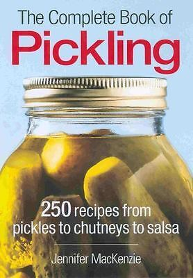 The Complete Book of Pickling: 250 Recipes from Pickles and Relishes to Chutneys