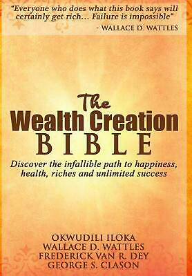 The Wealth Creation Bible: Discover the infallible path to happiness, health, ri