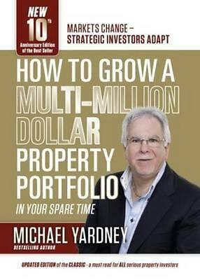 NEW How to Grow a Multi-Million Dollar Property Portfolio in your Spare Time By