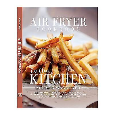 """In the Kitchen """"Air Fryer Cookbook"""" By Allison Waggoner New"""
