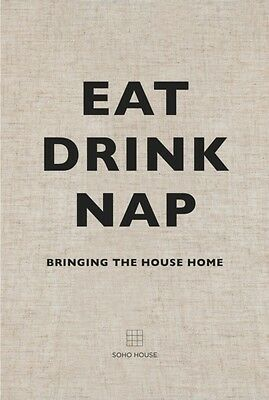 Eat, Drink, Nap: Bringing the house home (Hardcover), Soho House, 9781848094116