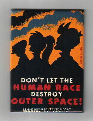 Futurama Don't Let The Human Race Destroy Outer Space Refrigerator Magnet UNUSED