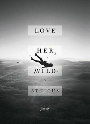 NEW Love Her Wild By Poetry Atticus Hardcover Free Shipping