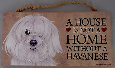 A HOUSE IS NOT A HOME WITHOUT A HAVANESE 5 X 10 hanging Wood Sign MADE IN USA!