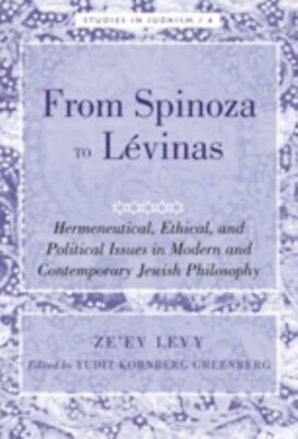 From Spinoza to Levinas: Hermeneutical, Ethical, and Political Issues in Modern.