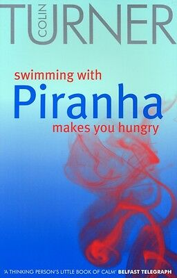 Swimming with Piranha Makes You Hungry (Paperback), Turner, Colin, 9781904956051