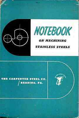 NOTEBOOK ON MACHINING STAINLESS STEELS; 1961 Book—The Carpenter Steel Co.