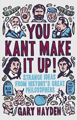 You Kant Make it Up!: Strange Ideas from History's Great Philosophers (Paperbac.