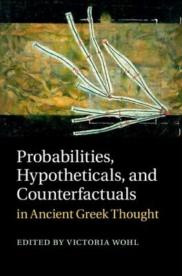 Probabilities, Hypotheticals, and Counterfactuals in Ancient Gree...