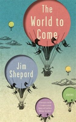 World To Come, Shepard, Jim, 9781786485045