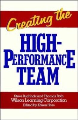 Creating The High Performance Team, Buchholz, Steve, Roth, Thomas, 9780471856740