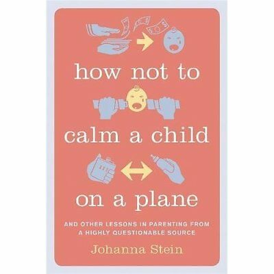 How Not to Calm a Child on a Plane: And Other Lessons i - Hardcover NEW Johanna