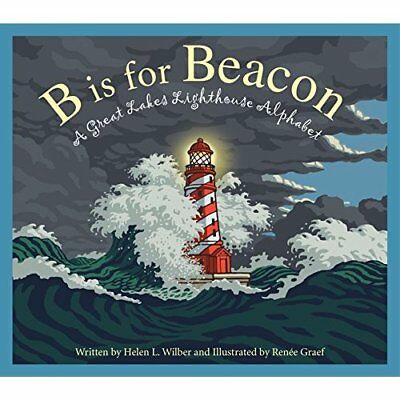 B Is for Beacon: A Great Lakes Lighthouse Alphabet - Hardcover NEW Helen L Wilbu
