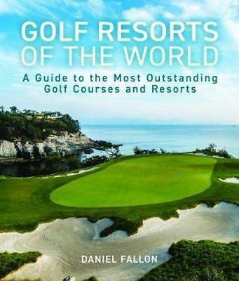 NEW Golf Resorts of the World By Daniel Fallon Hardcover Free Shipping