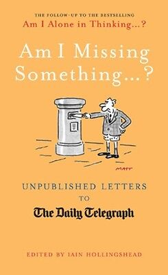 Am I Missing Something...: Unpublished Letters from the Daily Telegraph (Telegr.