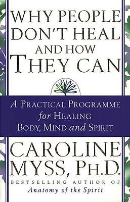 Why People Don't Heal And How They Can (Paperback), Myss, Caroline, 97805535071.