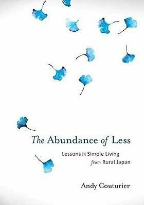 The Abundance Of Less: Lessons in Simple Living from Rural Japan by Andy Couturi