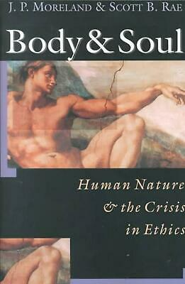 Body and Soul: Human Nature and the Crisis in Ethics by J.P. Moreland (English)