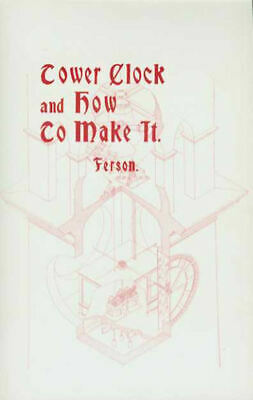 THE TOWER CLOCK & HOW TO MAKE IT 1903 book on University of Chicago clock, New!